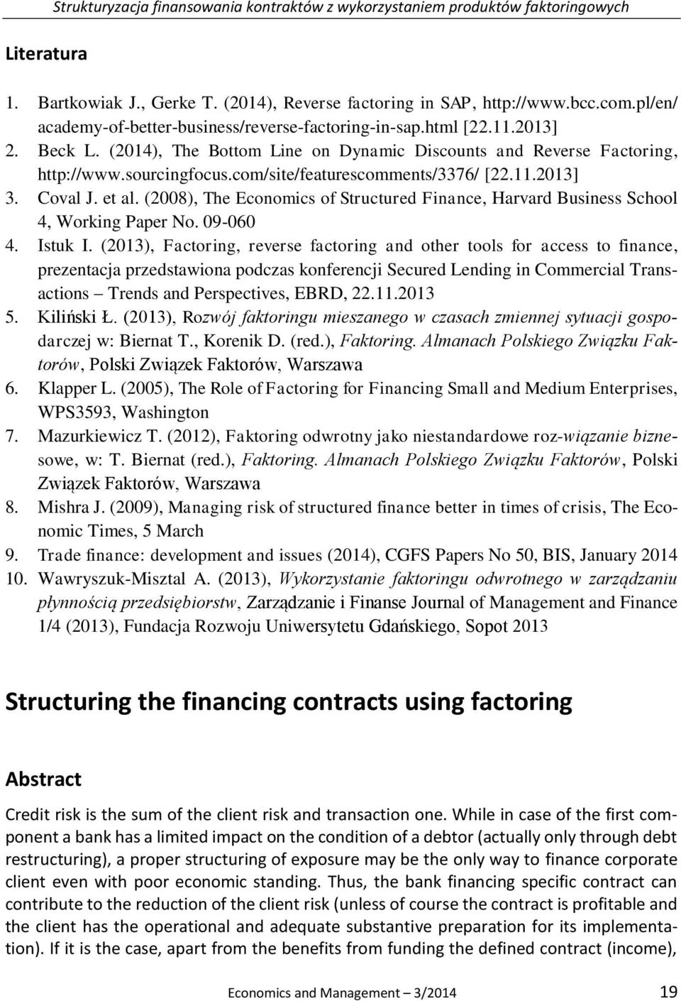 com/site/featurescomments/3376/ [22.11.2013] 3. Coval J. et al. (2008), The Economics of Structured Finance, Harvard Business School 4, Working Paper No. 09-060 4. Istuk I.
