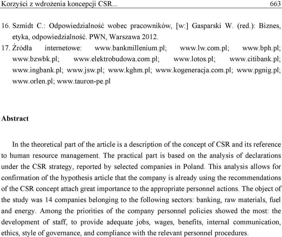 pl; www.tauron-pe.pl Abstract In the theoretical part of the article is a description of the concept of CSR and its reference to human resource management.