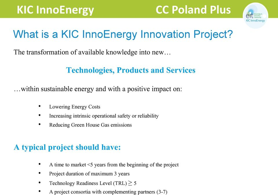 positive impact on: Lowering Energy Costs Increasing intrinsic operational safety or reliability Reducing Green House Gas