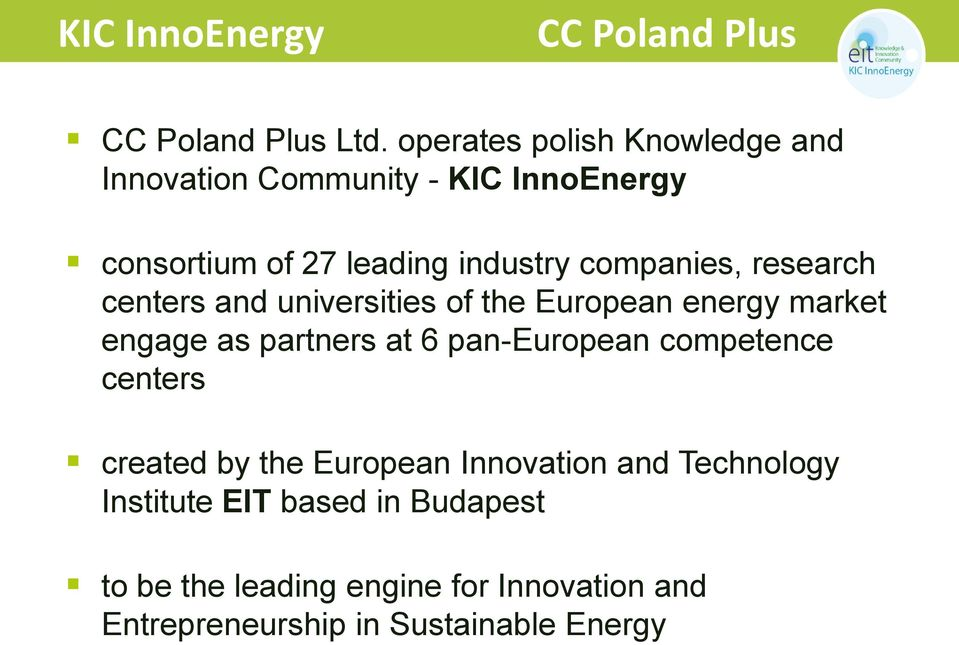 partners at 6 pan-european competence centers created by the European Innovation and Technology