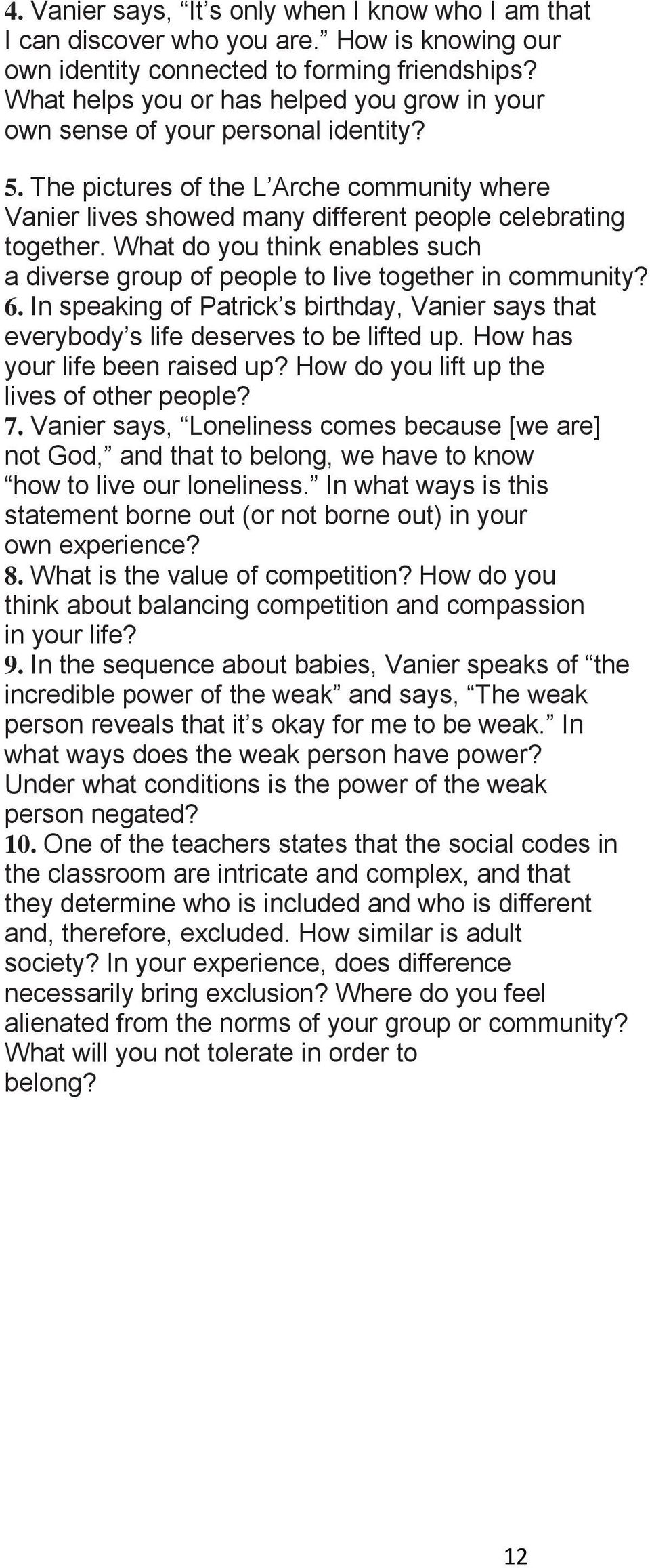 What do you think enables such a diverse group of people to live together in community? 6. In speaking of Patrick s birthday, Vanier says that everybody s life deserves to be lifted up.