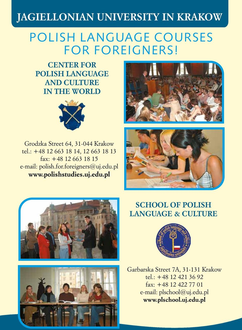 : +48 12 663 18 14, 12 663 18 13 fax: +48 12 663 18 15 e-mail: polish.for.foreigners@uj.edu.pl www.polishstudies.