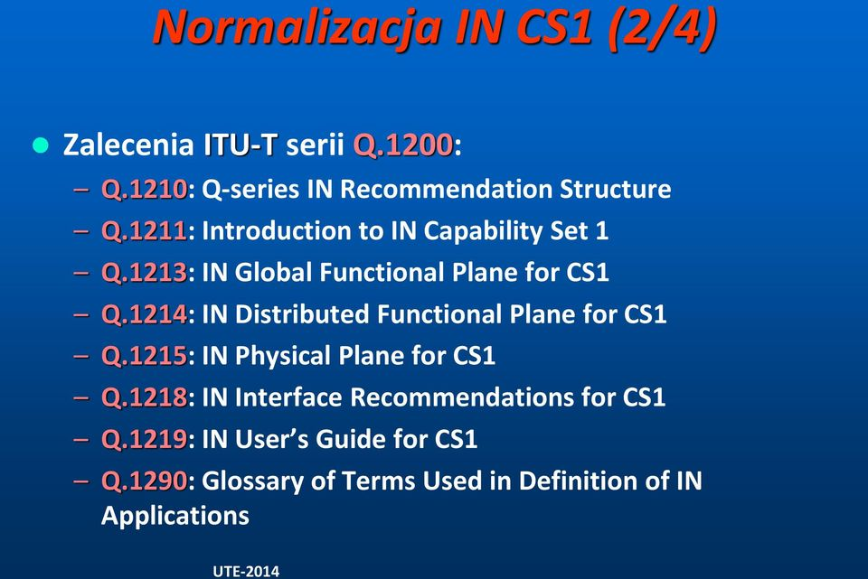 1214: IN Distributed Functional Plane for CS1 Q.1215: IN Physical Plane for CS1 Q.