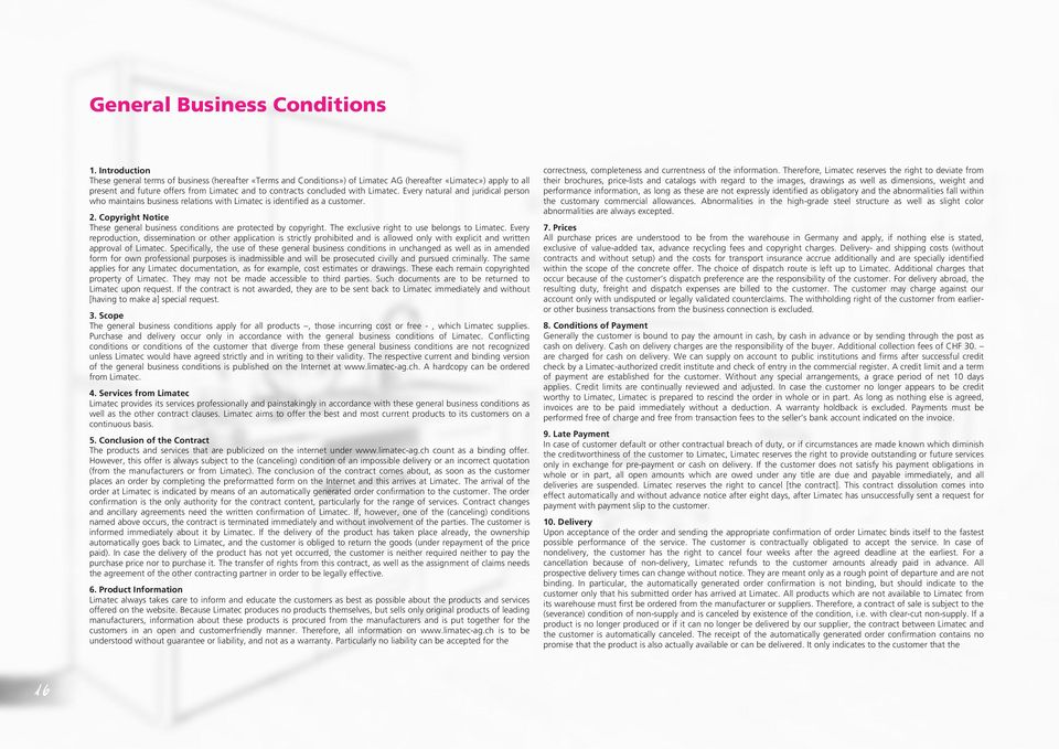 Limatec. Every natural and juridical person who maintains business relations with Limatec is identified as a customer. 2. Copyright Notice These general business conditions are protected by copyright.