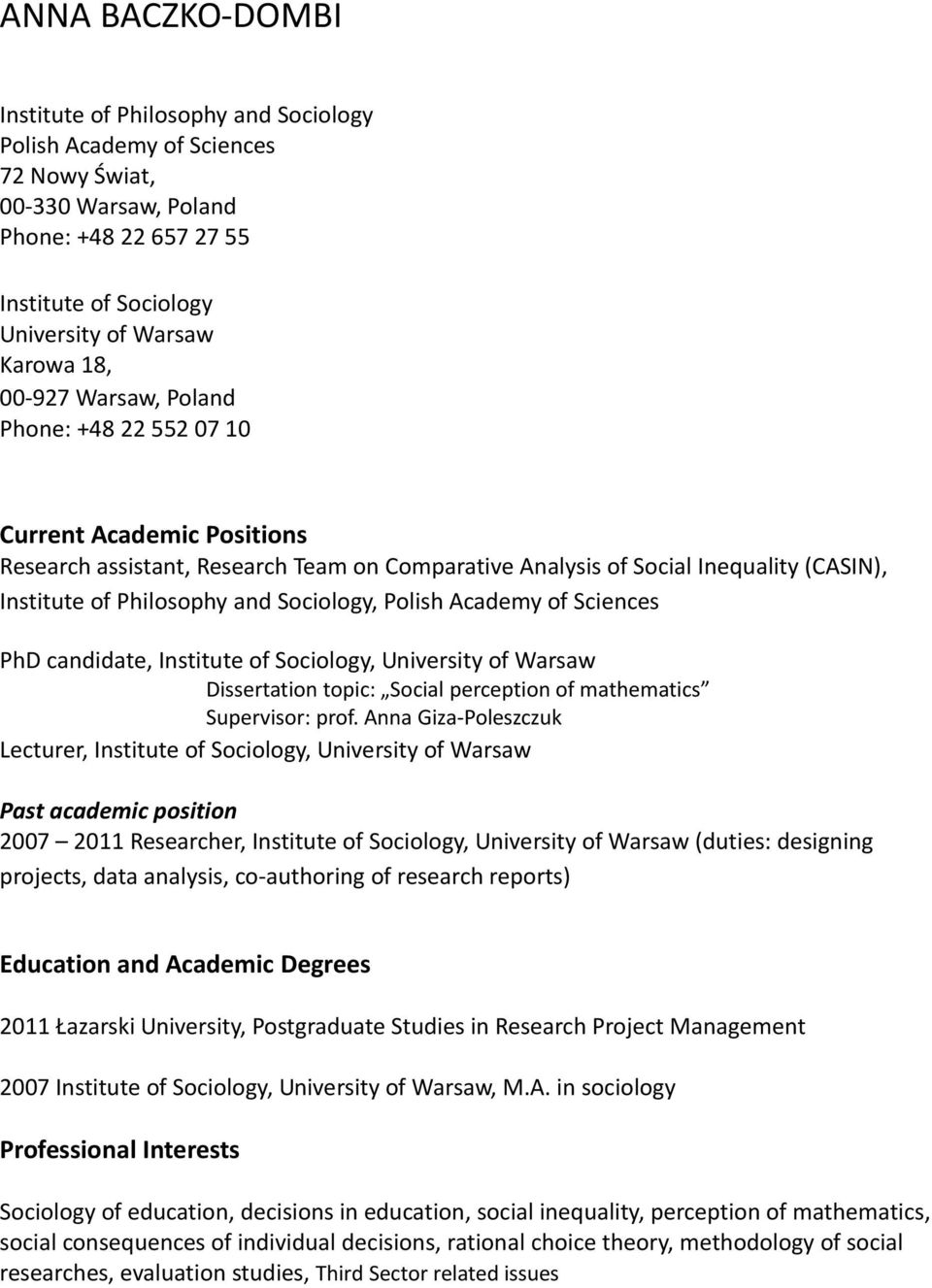 Polish Academy of Sciences PhD candidate, Institute of Sociology, University of Warsaw Dissertation topic: Social perception of mathematics Supervisor: prof.