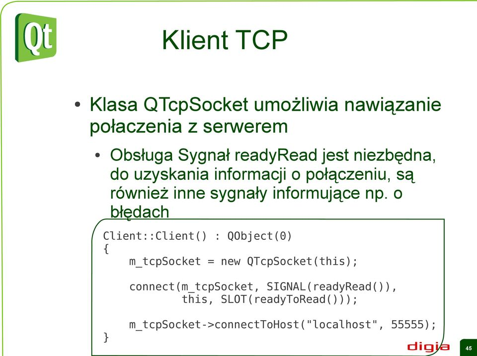 o błędach Client::Client() : QObject(0) { m_tcpsocket = new QTcpSocket(this);