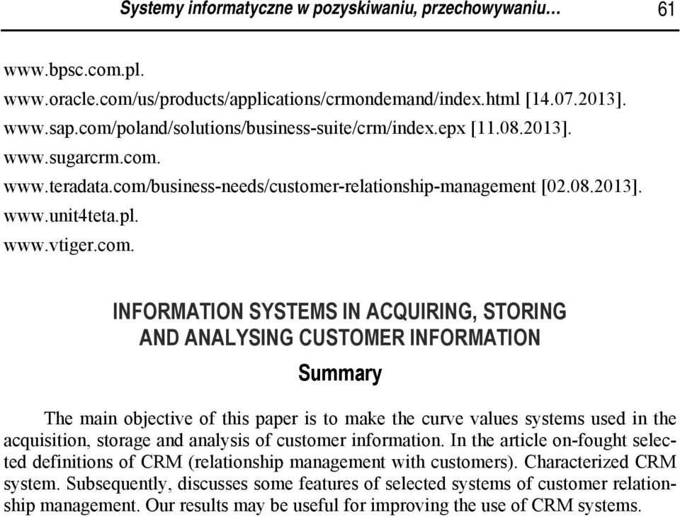 INFORMATION SYSTEMS IN ACQUIRING, STORING AND ANALYSING CUSTOMER INFORMATION Summary The main objective of this paper is to make the curve values systems used in the acquisition, storage and analysis