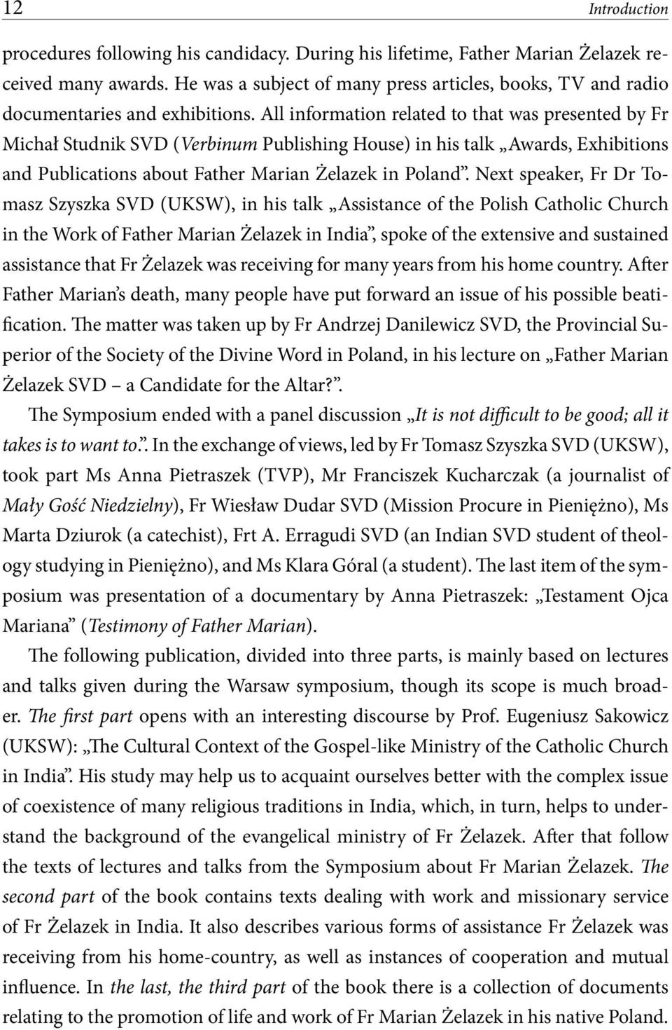 All information related to that was presented by Fr Michał Studnik SVD (Verbinum Publishing House) in his talk Awards, Exhibitions and Publications about Father Marian Żelazek in Poland.