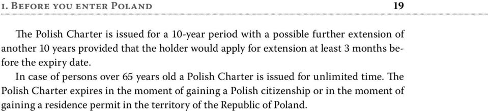 In case of persons over 65 years old a Polish Charter is issued for unlimited time.