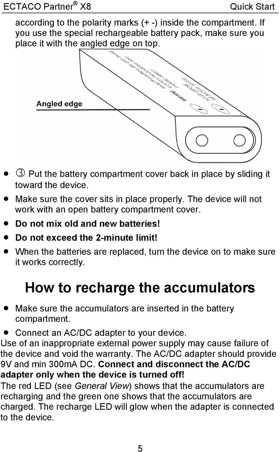 Do not mix old and new batteries! Do not exceed the 2-minute limit! When the batteries are replaced, turn the device on to make sure it works correctly.