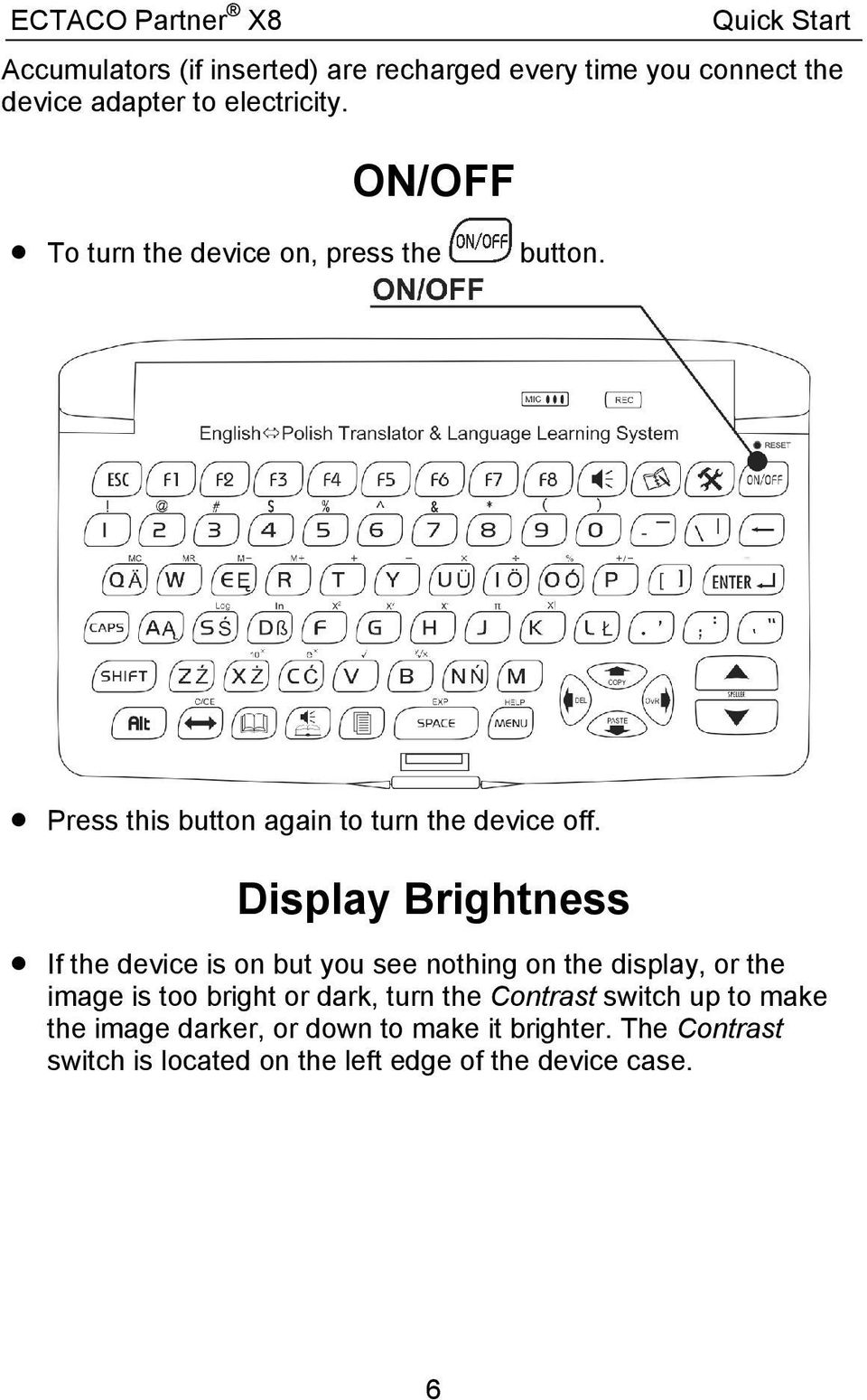 Display Brightness If the device is on but you see nothing on the display, or the image is too bright or dark, turn