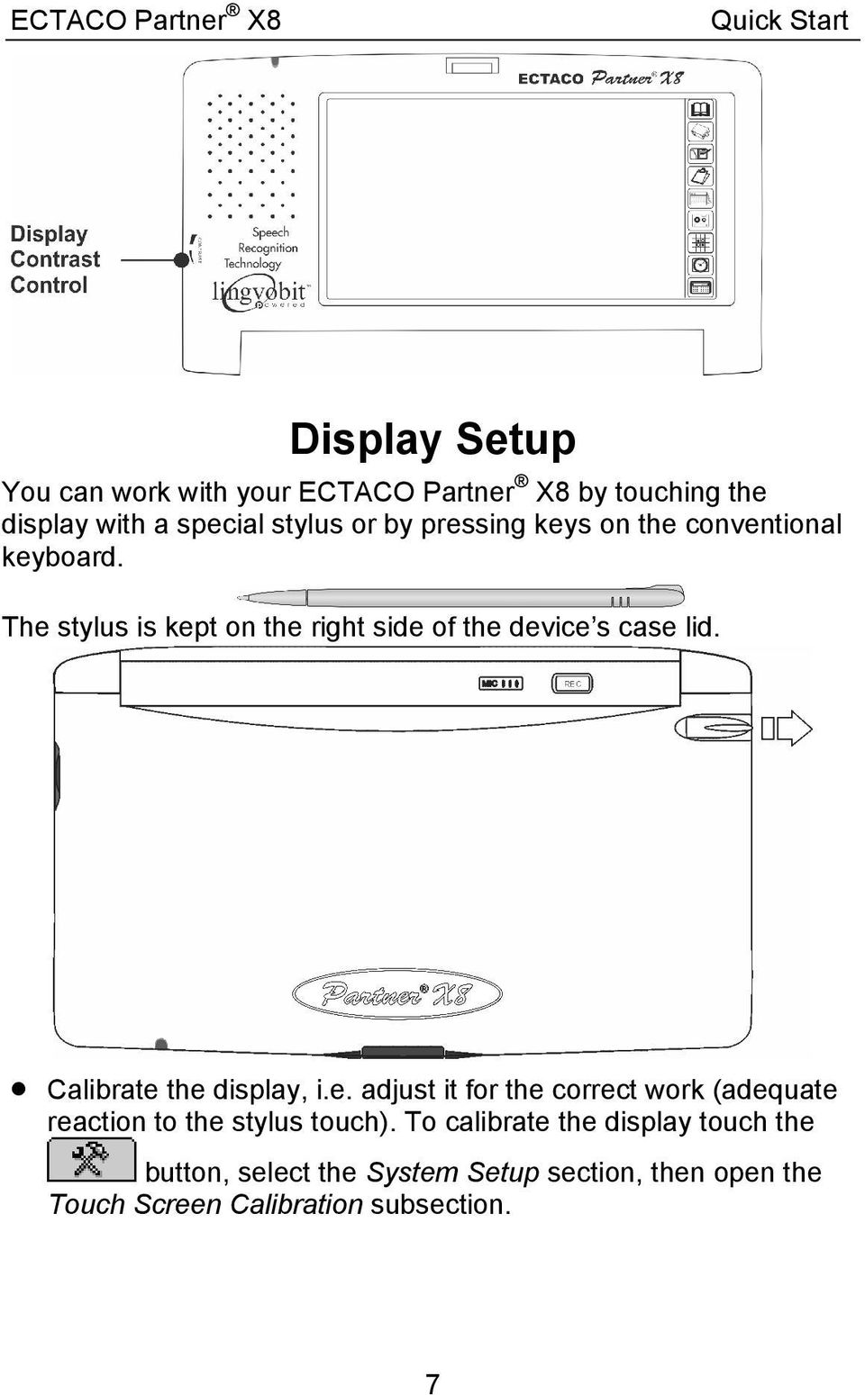 Calibrate the display, i.e. adjust it for the correct work (adequate reaction to the stylus touch).