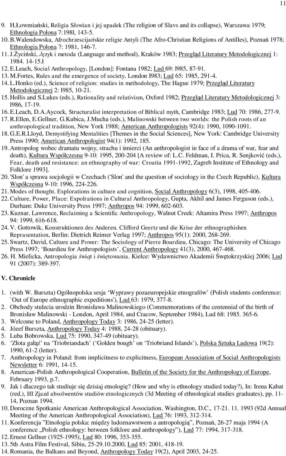 yci ski, zyk i metoda (Language and method), Kraków 1983; Przegl d Literatury Metodologicznej 1: 1984. 14-15. 12. E.Leach, Social Anthropology, [London]: Fontana 1982; Lud 69: l985, 87-91. 13. M.Fortes, Rules and the emergence of society, London I983; Lud 65: 1985, 291-4.