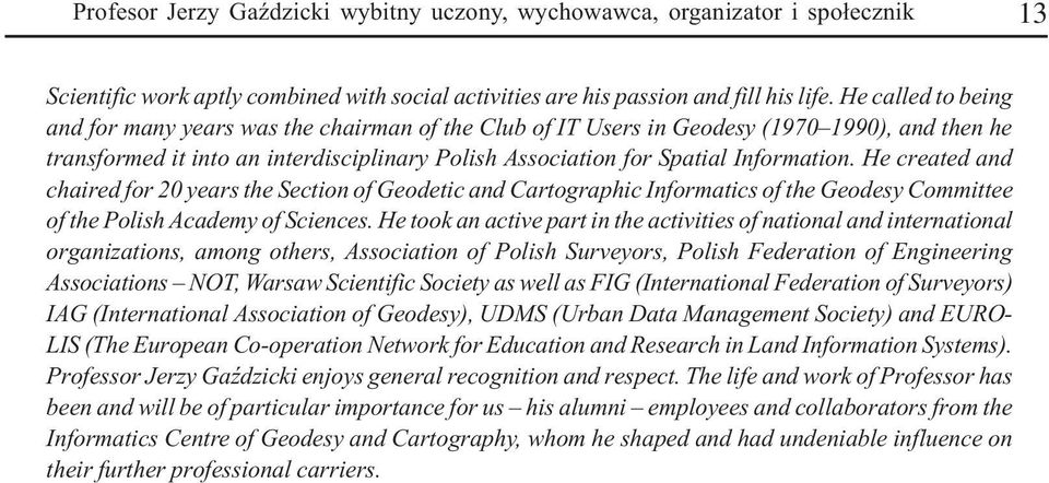 He created and chaired for 20 years the Section of Geodetic and Cartographic Informatics of the Geodesy Committee of the Polish Academy of Sciences.