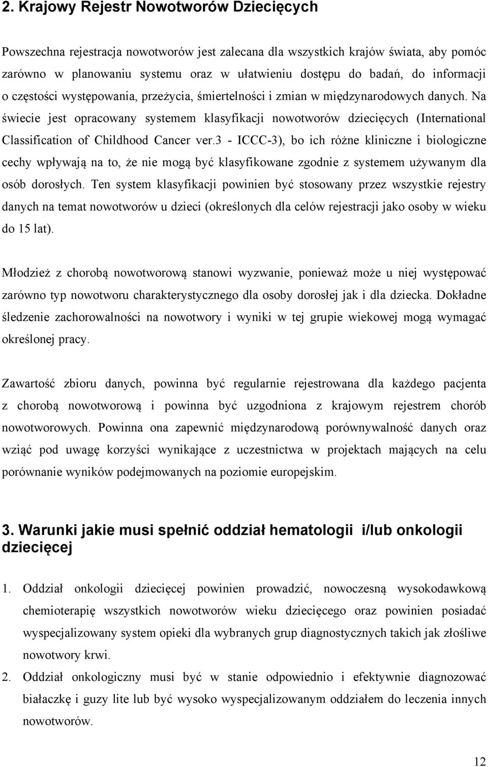 Na świecie jest opracowany systemem klasyfikacji nowotworów dziecięcych (International Classification of Childhood Cancer ver.