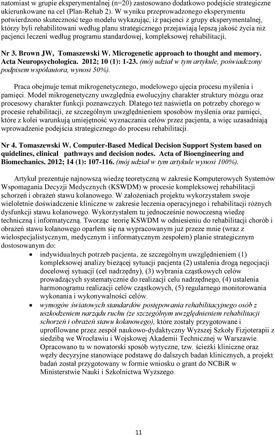 jakość życia niż pacjenci leczeni według programu standardowej, kompleksowej rehabilitacji. Nr 3. Brown JW, Tomaszewski W. Microgenetic approach to thought and memory. Acta Neuropsychologica.