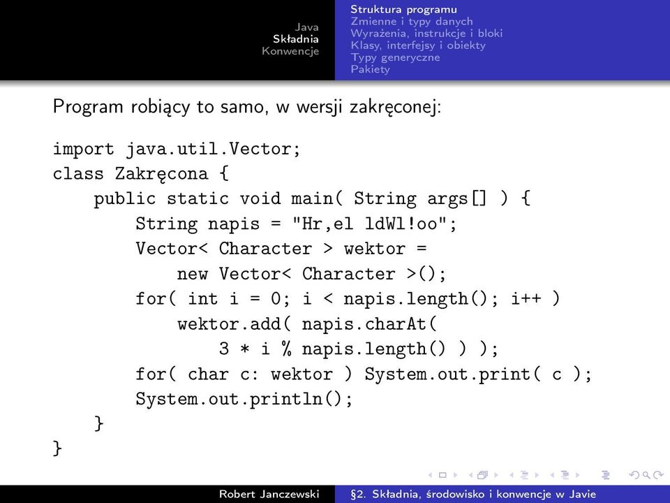 "oo""; Vector< Character > wektor = new Vector< Character >(); for( int i = 0; i < napis."