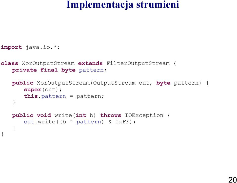 pattern; public XorOutputStream(OutputStream out, byte pattern) {