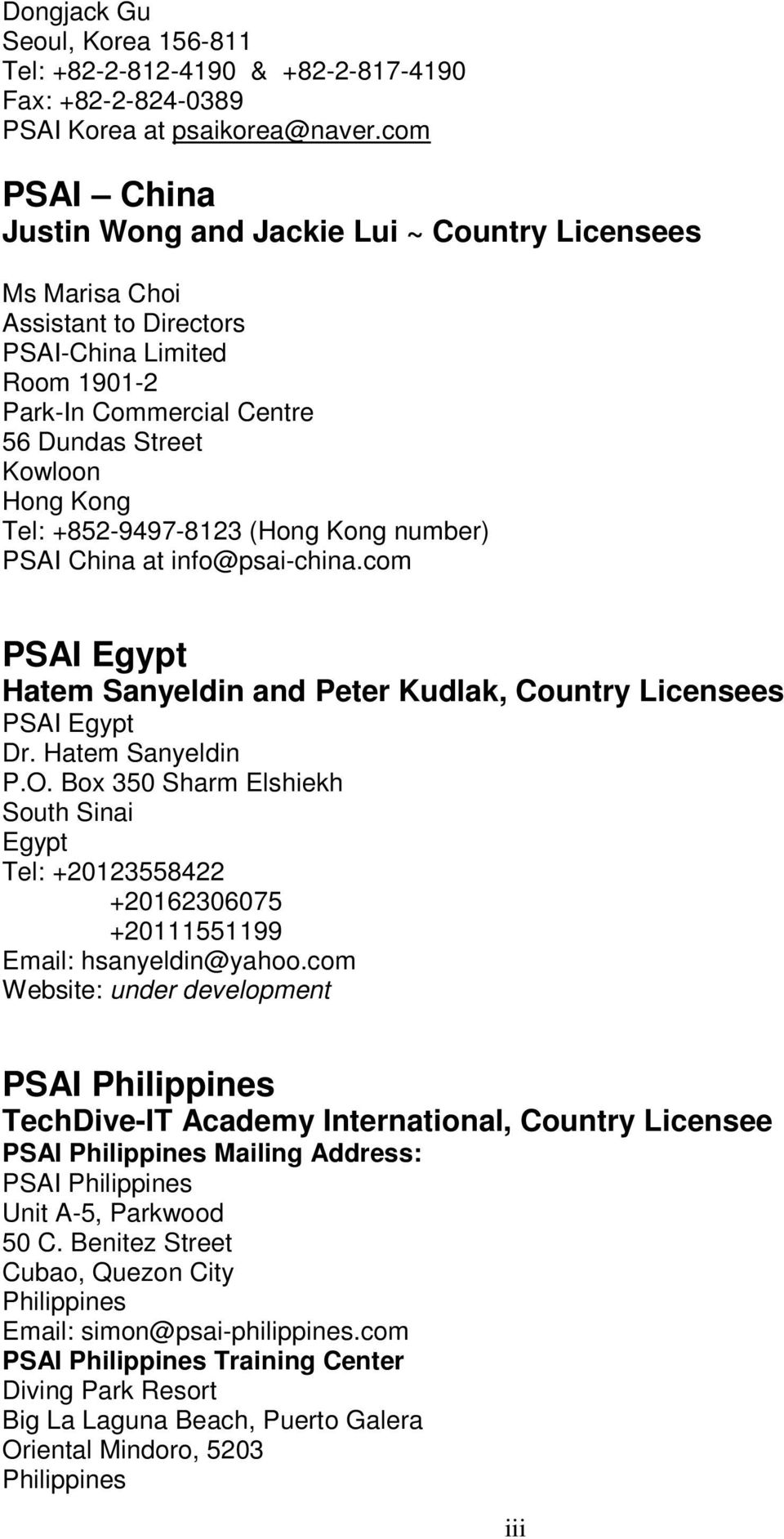 +852-9497-8123 (Hong Kong number) PSAI China at info@psai-china.com PSAI Egypt Hatem Sanyeldin and Peter Kudlak, Country Licensees PSAI Egypt Dr. Hatem Sanyeldin P.O.