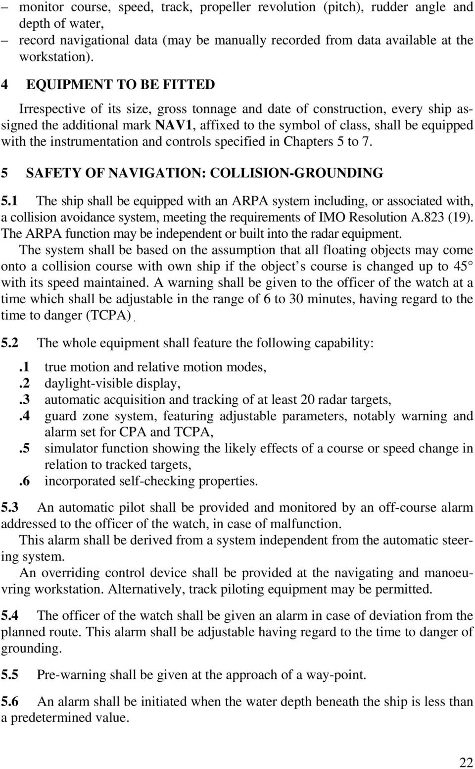instrumentation and controls specified in Chapters 5 to 7. 5 SAFETY OF NAVIGATION: COLLISION-GROUNDING 5.
