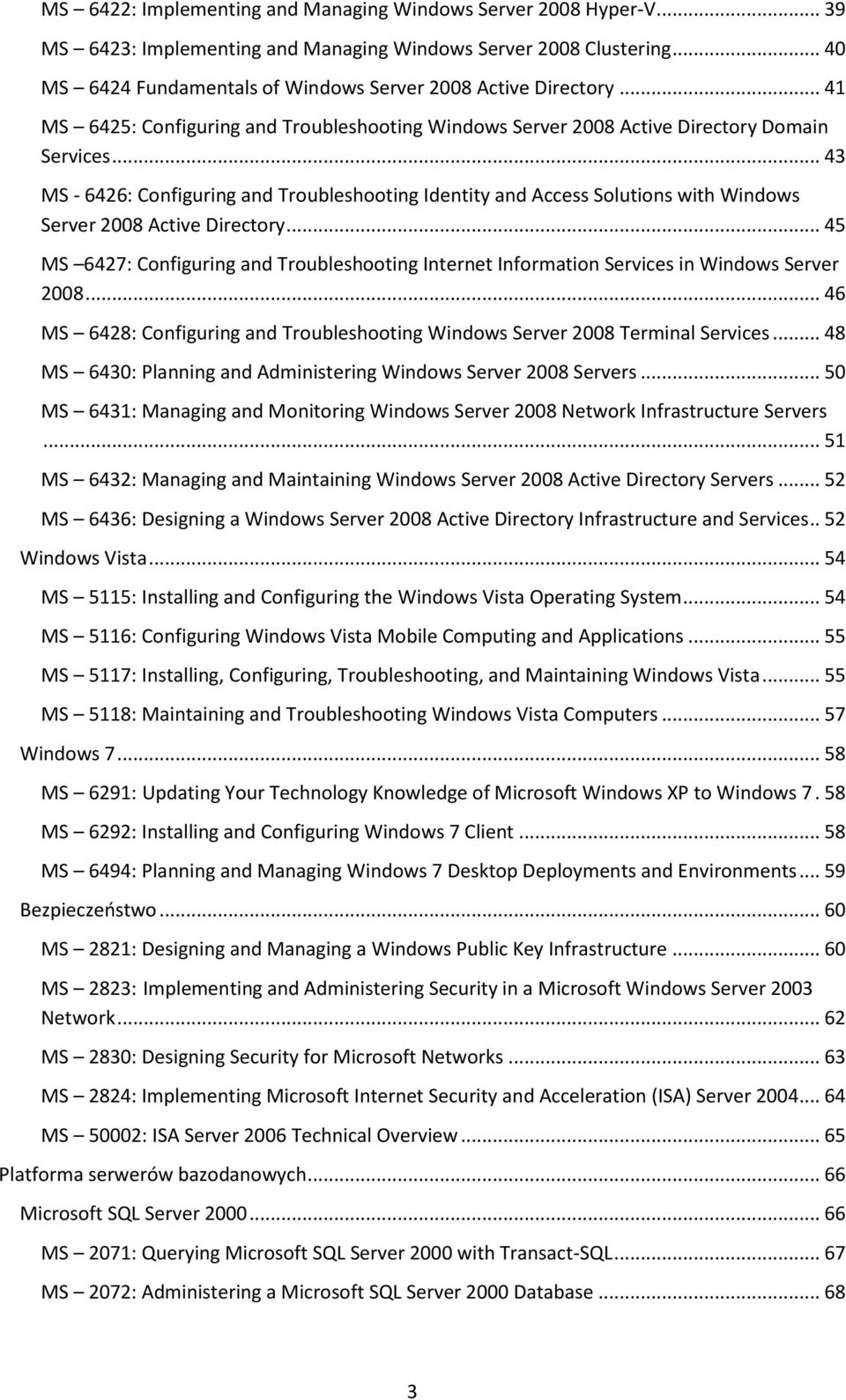 .. 43 MS - 6426: Configuring and Troubleshooting Identity and Access Solutions with Windows Server 2008 Active Directory.