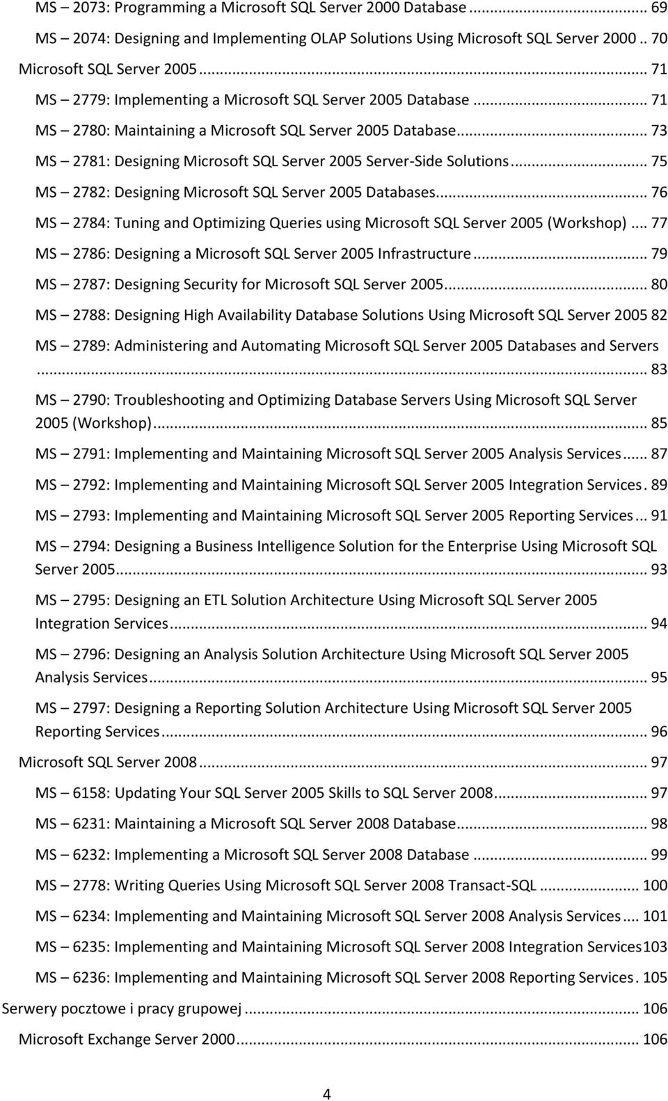 .. 75 MS 2782: Designing Microsoft SQL Server 2005 Databases... 76 MS 2784: Tuning and Optimizing Queries using Microsoft SQL Server 2005 (Workshop).