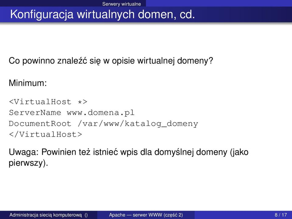 Minimum: <VirtualHost *> ServerName www.domena.