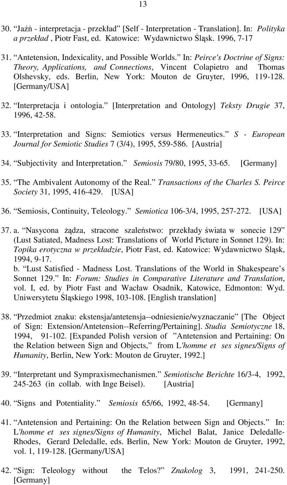 Berlin, New York: Mouton de Gruyter, 1996, 119-128. [Germany/USA] 32. Interpretacja i ontologia. [Interpretation and Ontology] Teksty Drugie 37, 1996, 42-58. 33.