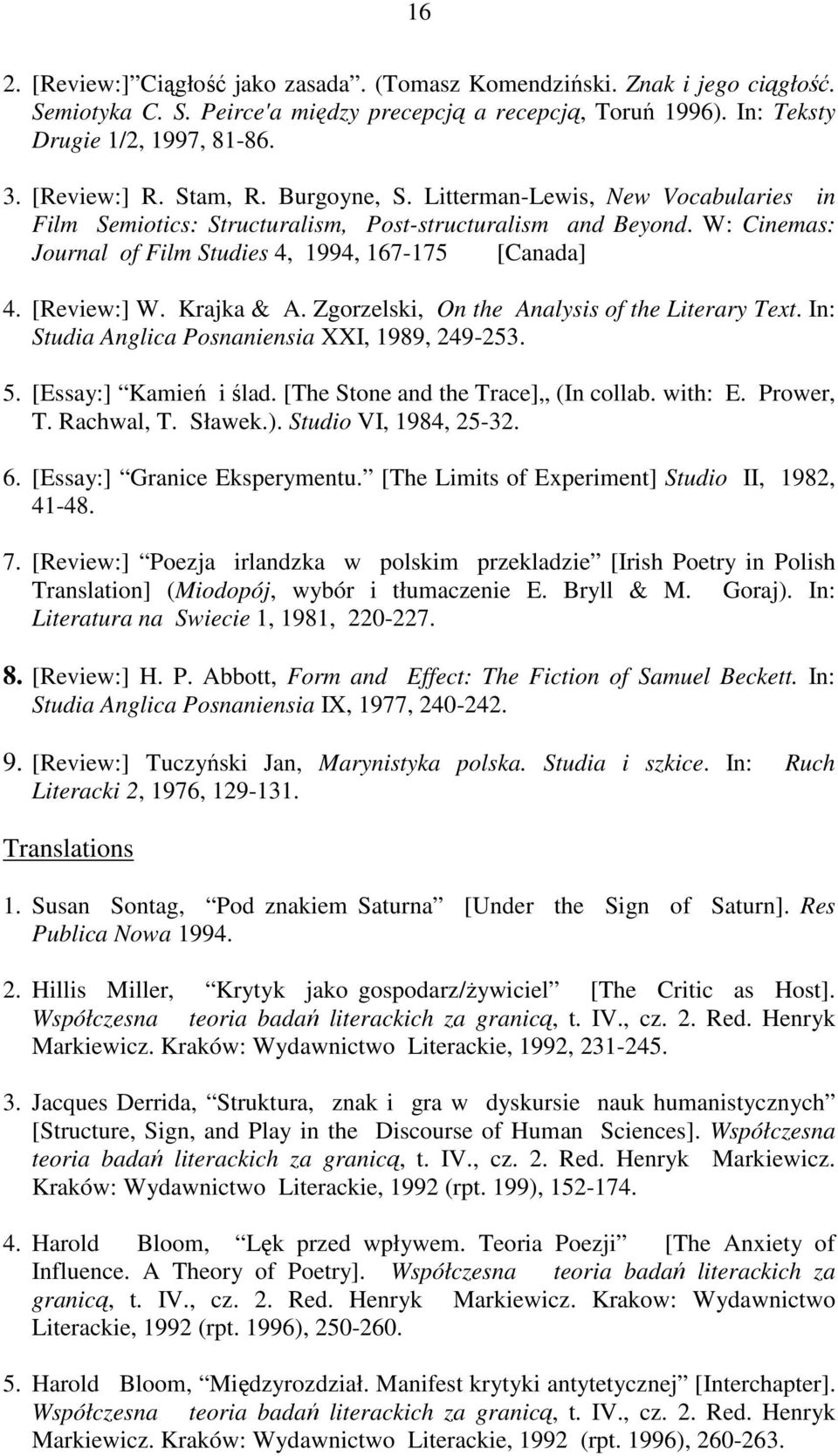Krajka & A. Zgorzelski, On the Analysis of the Literary Text. In: Studia Anglica Posnaniensia XXI, 1989, 249-253. 5. [Essay:] Kamień i ślad. [The Stone and the Trace] (In collab. with: E. Prower, T.