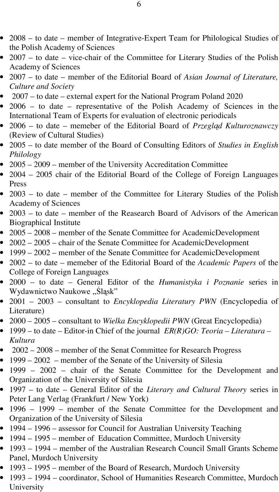 of the Polish Academy of Sciences in the International Team of Experts for evaluation of electronic periodicals 2006 to date memeber of the Editorial Board of Przegląd Kulturoznawczy (Review of