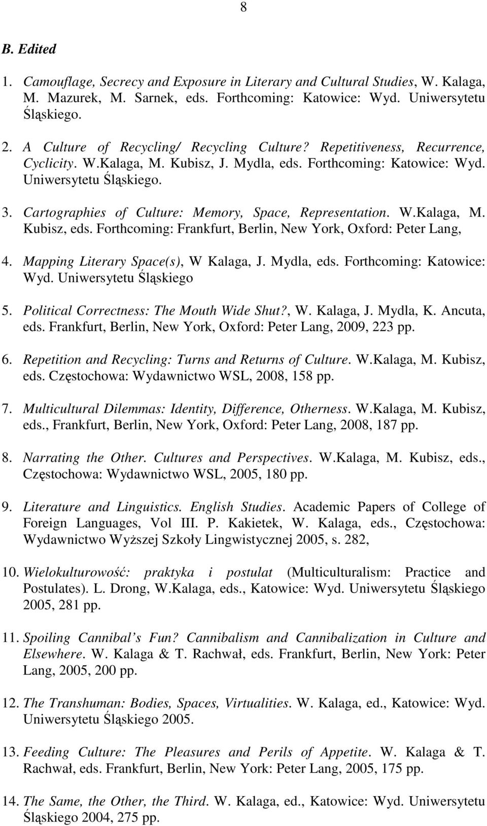 Cartographies of Culture: Memory, Space, Representation. W.Kalaga, M. Kubisz, eds. Forthcoming: Frankfurt, Berlin, New York, Oxford: Peter Lang, 4. Mapping Literary Space(s), W Kalaga, J. Mydla, eds.