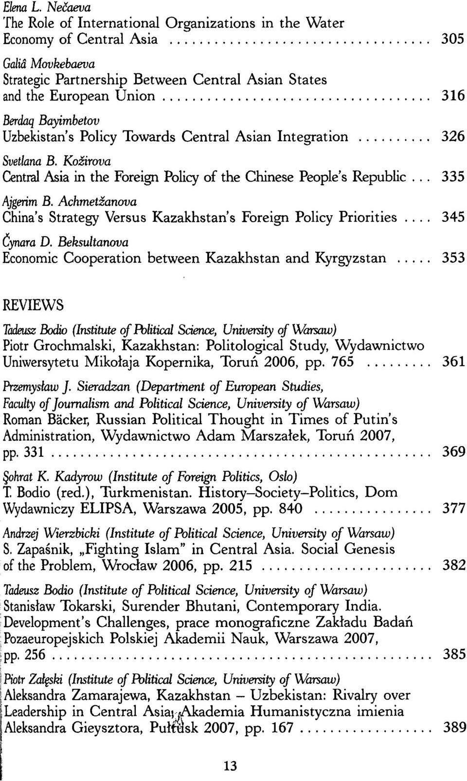 Bayimbetov Uzbekistan's Policy Towards Central Asian Integration 326 Svetlana B. Kozirova Central Asia in the Foreign Policy of the Chinese People's Republic... 335 Ajgeńm B.
