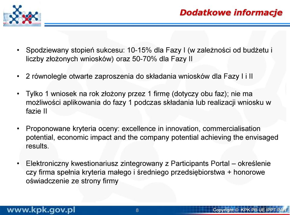 fazie II Proponowane kryteria oceny: excellence in innovation, commercialisation potential, economic impact and the company potential achieving the envisaged results.