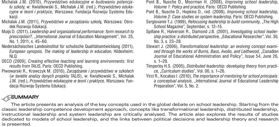 (2011), Leadership and organizational performance: form research to prescription?, International Journal of Education Management, Vol. 25, No. 1, 2011, s. 45 60.