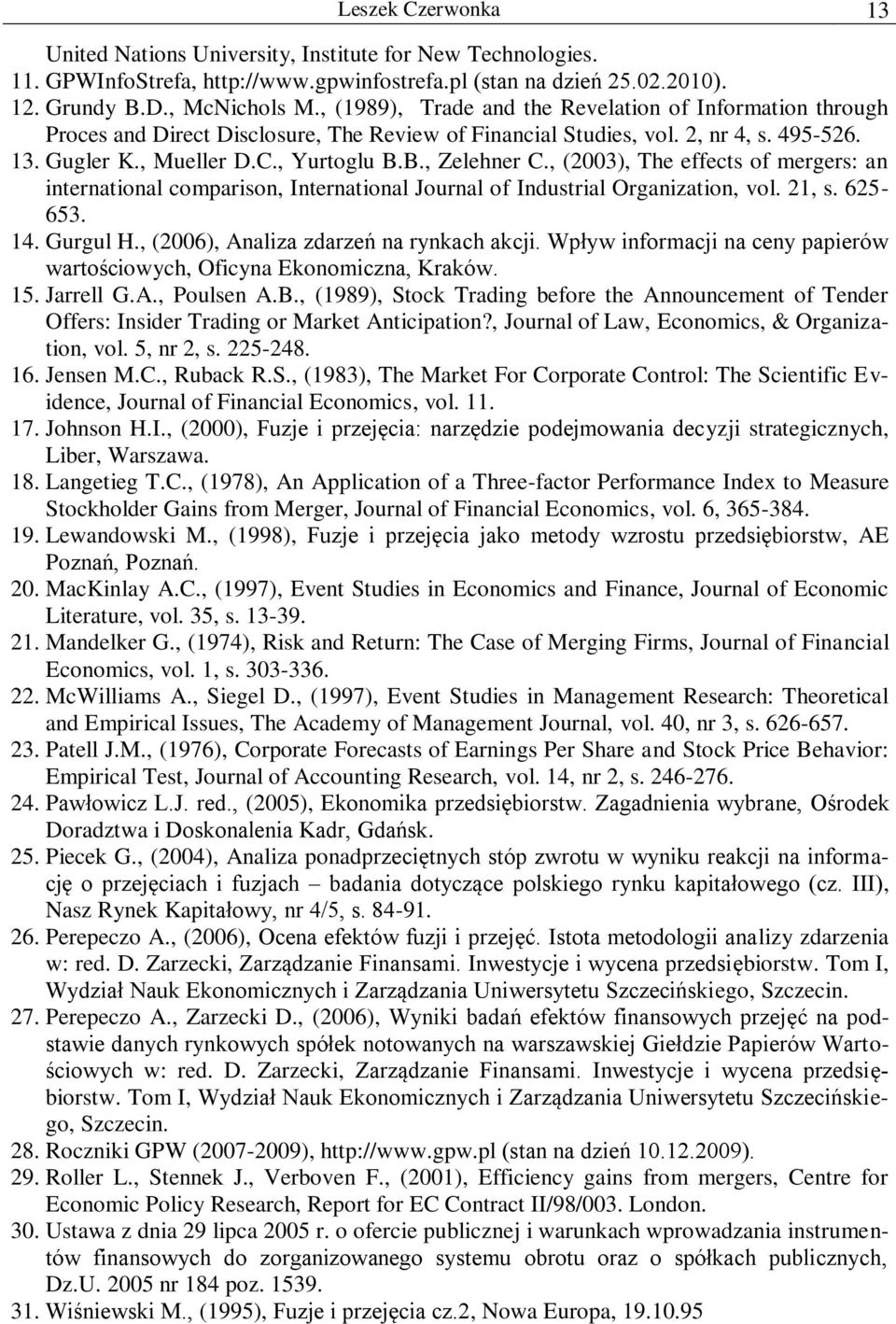 , (2003), The effects of mergers: an international comparison, International Journal of Industrial Organization, vol. 21, s. 625-653. 14. Gurgul H., (2006), Analiza zdarzeń na rynkach akcji.