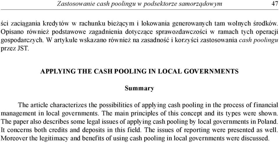 APPLYING THE CASH POOLING IN LOCAL GOVERNMENTS Summary The article characterizes the possibilities of applying cash pooling in the process of financial management in local governments.