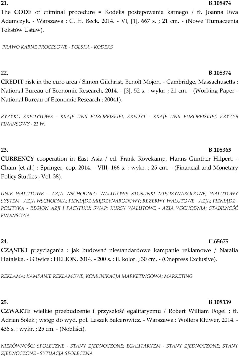 : wykr. ; 21 cm. - (Working Paper - National Bureau of Economic Research ; 20041). RYZYKO KREDYTOWE - KRAJE UNII EUROPEJSKIEJ; KREDYT - KRAJE UNII EUROPEJSKIEJ; KRYZYS FINANSOWY - 21 W. 23. B.108365 CURRENCY cooperation in East Asia / ed.