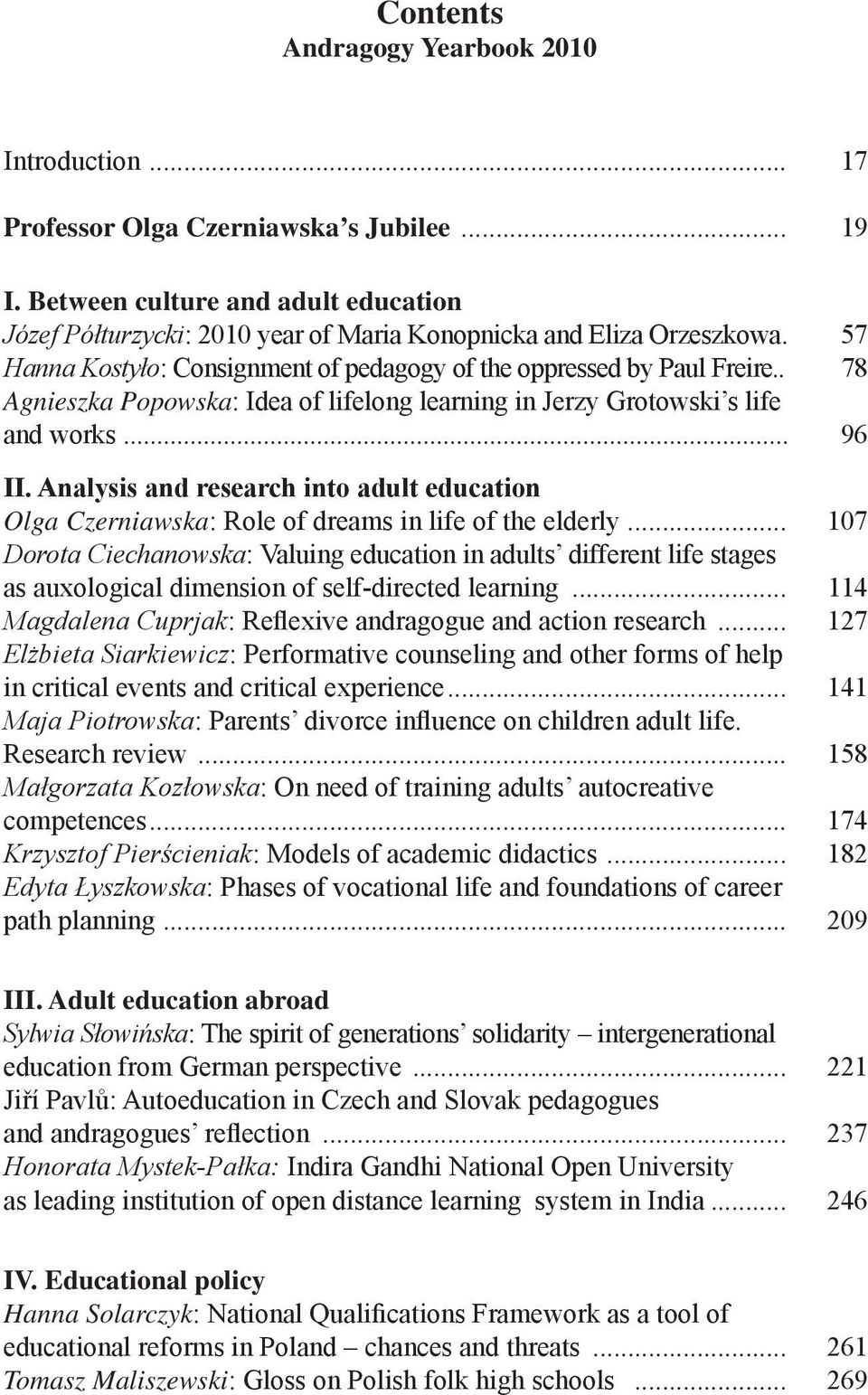 . 78 Agnieszka Popowska: Idea of lifelong learning in Jerzy Grotowski s life and works... 96 II. Analysis and research into adult education Olga Czerniawska: Role of dreams in life of the elderly.