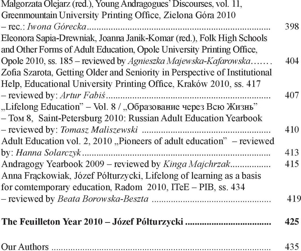 185 reviewed by Agnieszka Majewska-Kafarowska.. 404 Zofia Szarota, Getting Older and Seniority in Perspective of Institutional Help, Educational University Printing Office, Kraków 2010, ss.