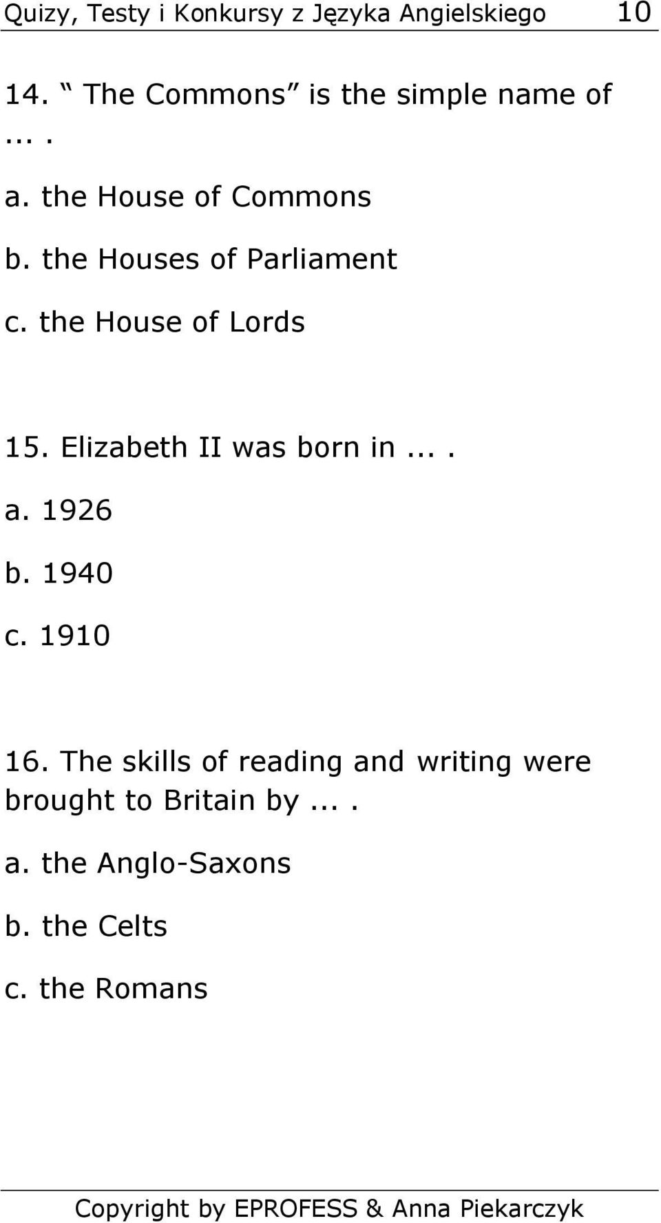 the Houses of Parliament c. the House of Lords 15. Elizabeth II was born in.... a.