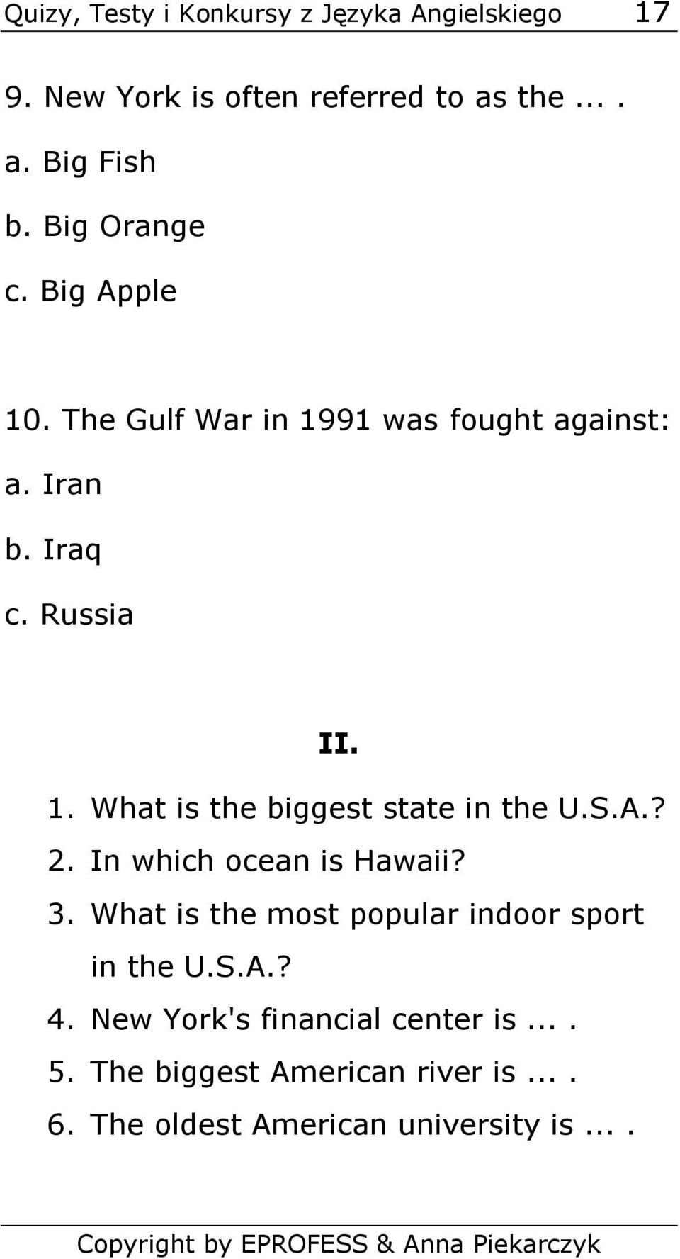 S.A.? 2. In which ocean is Hawaii? 3. What is the most popular indoor sport in the U.S.A.? 4.