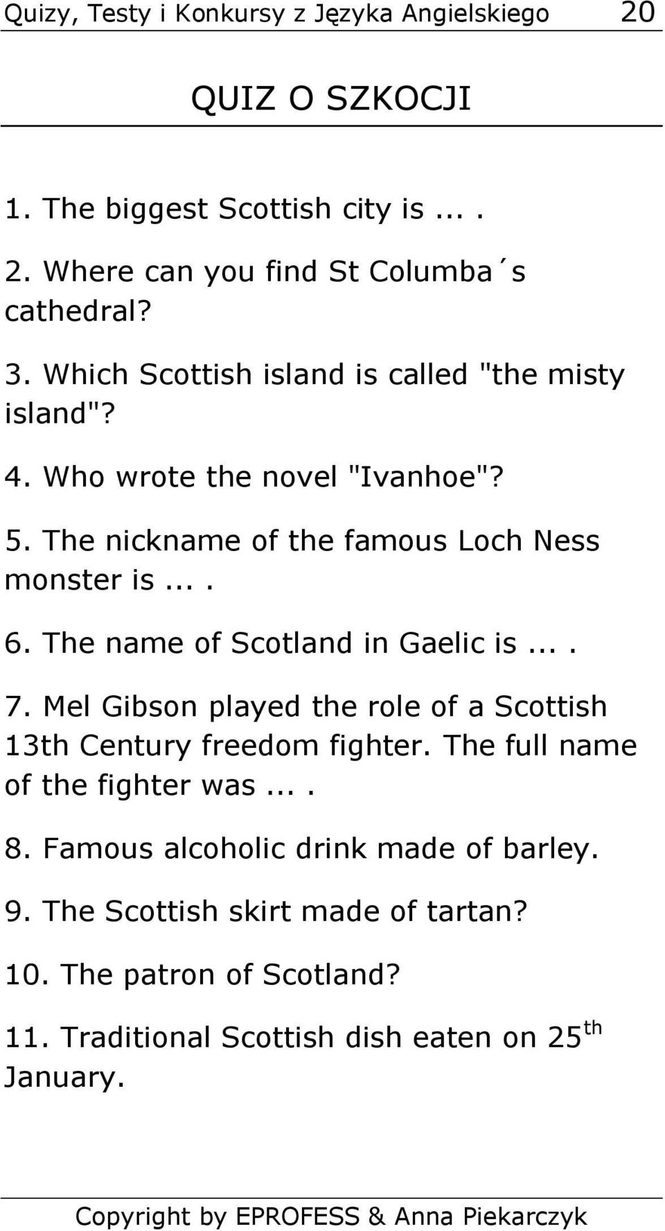 The name of Scotland in Gaelic is.... 7. Mel Gibson played the role of a Scottish 13th Century freedom fighter. The full name of the fighter was.... 8.