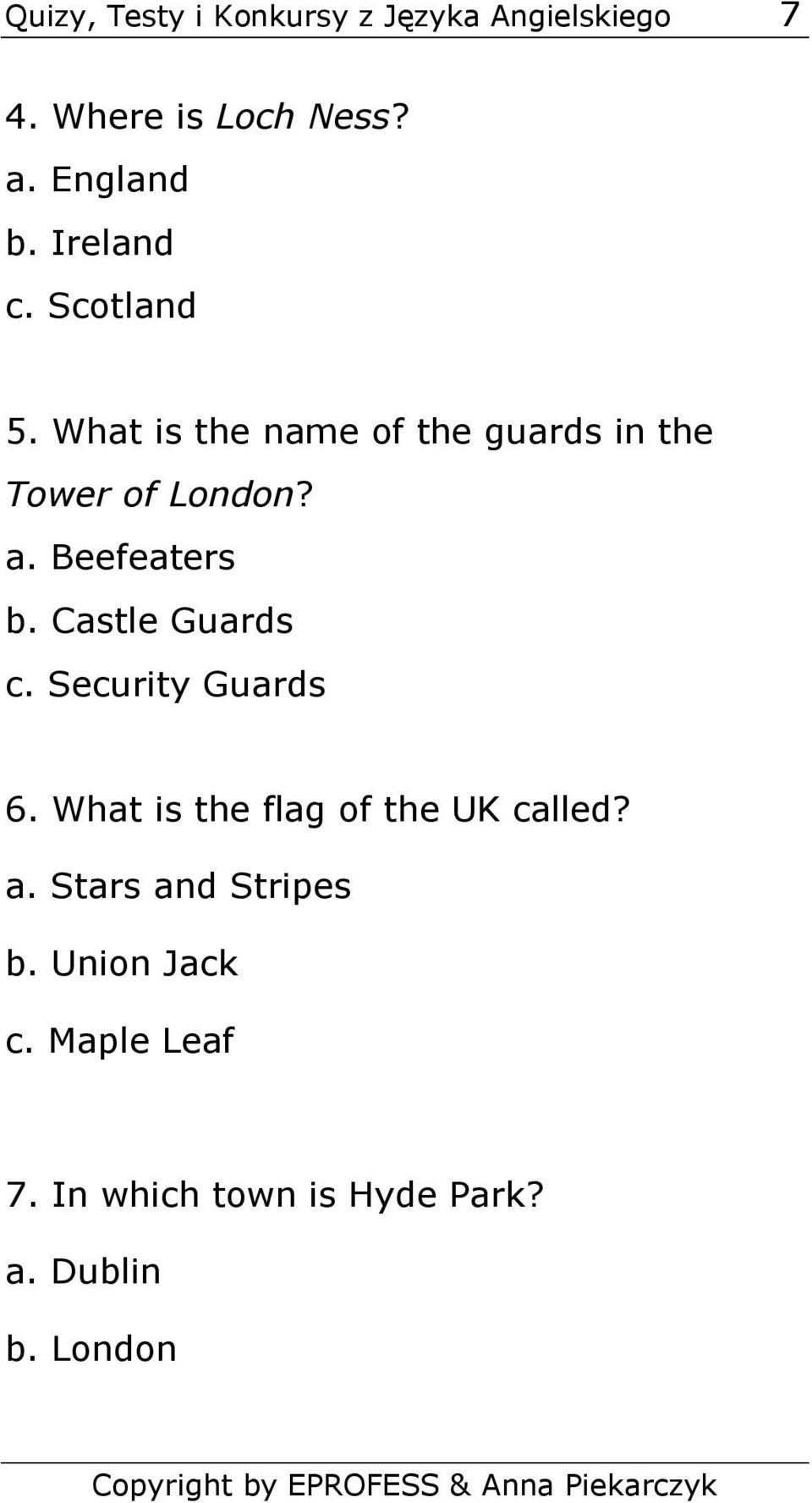Beefeaters b. Castle Guards c. Security Guards 6. What is the flag of the UK called? a.
