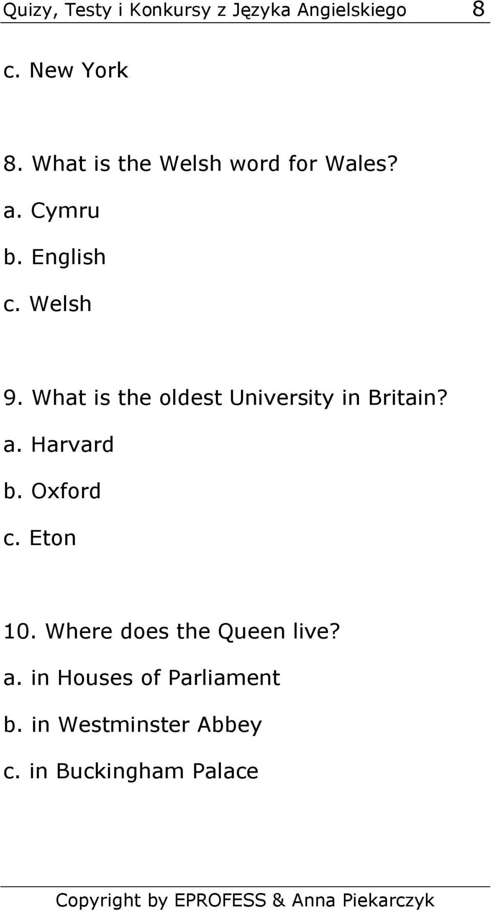 What is the oldest University in Britain? a. Harvard b. Oxford c. Eton 10.