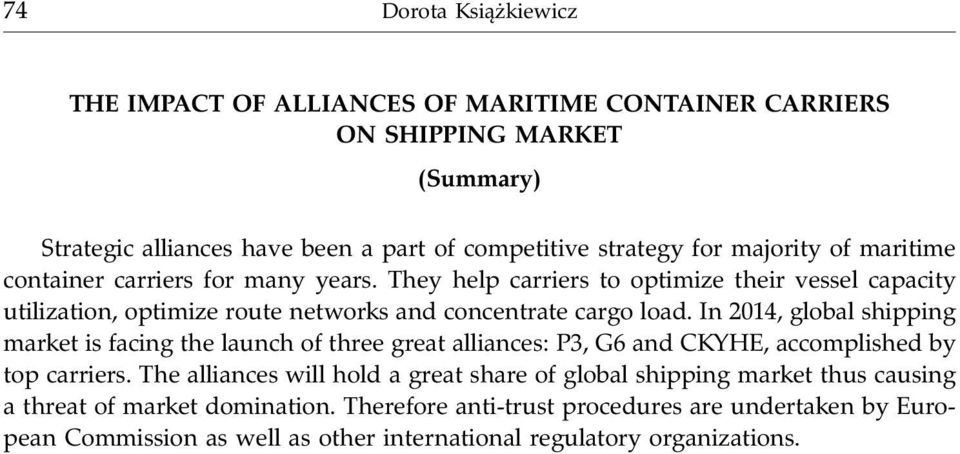 In 2014, global shipping market is facing the launch of three great alliances: P3, G6 and CKYHE, accomplished by top carriers.