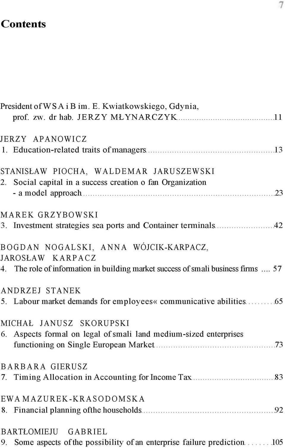 Investment strategies sea ports and Container terminals 42 BOGDAN NOGALSKI, ANNA WÓJCIK KARPACZ, JAROSŁAW KARPACZ 4. The role of information in building market success of smali business firms.