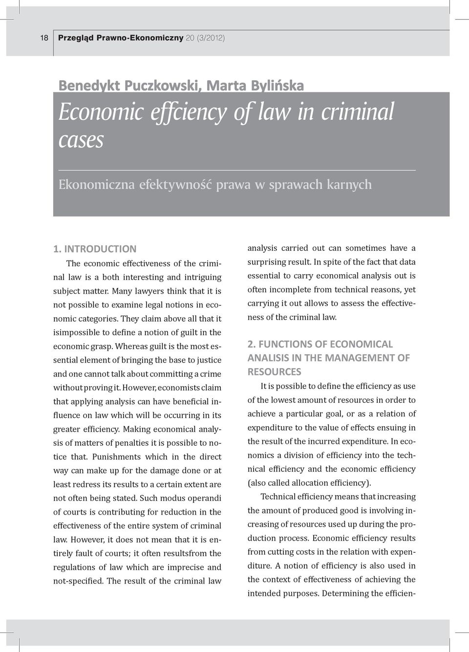 Many lawyers think that it is not possible to examine legal notions in economic categories. They claim above all that it isimpossible to define a notion of guilt in the economic grasp.