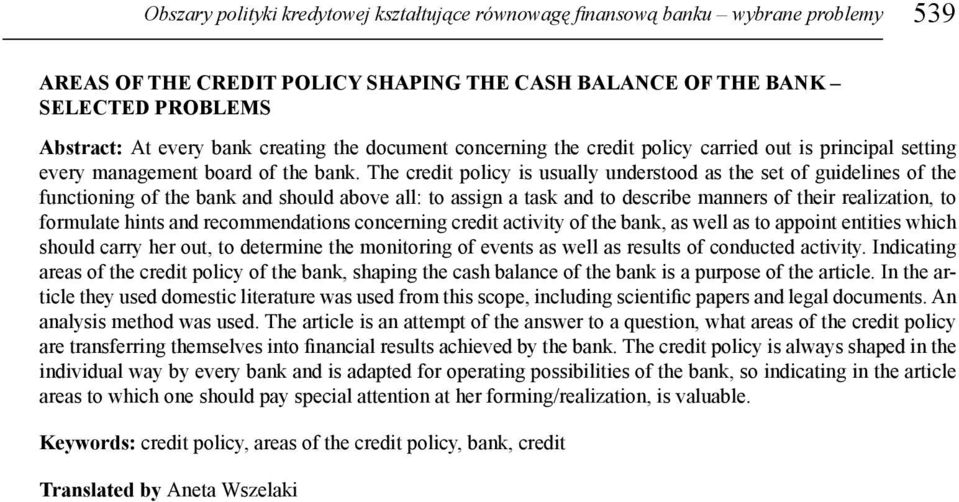 The credit policy is usually understood as the set of guidelines of the functioning of the bank and should above all: to assign a task and to describe manners of their realization, to formulate hints