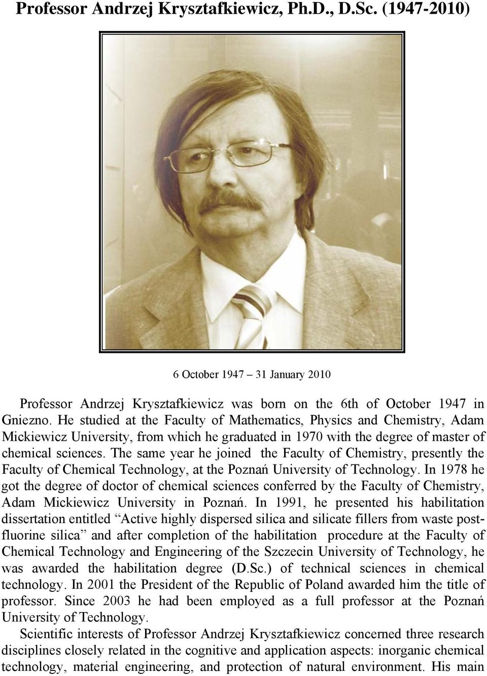 The same year he joined the Faculty of Chemistry, presently the Faculty of Chemical Technology, at the Poznań University of Technology.