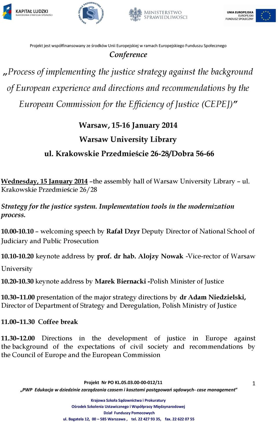 Krakowskie Przedmieście 26/28 Strategy for the justice system. Implementation tools in the modernization process. 10.00-10.